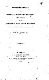 Considérations sur les constitutions démocratiques, et en particulier sur les conseq́uences de la charte portugaise, par rapport à la politque de l'Angleterre et de l'Europe