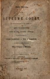 The Trial in the Supreme Court, of the Information in the Nature of a Quo Warranto Filed by the Attorney General on the Relation of Coles Bashford Vs. Wm. A. Barstow, Contesting the Right to the Office of Governor of Wisconsin