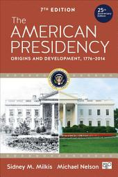 The American Presidency: Origins and Development, 1776–2014, Edition 7