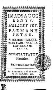 Imadsagos Könyv: Mellyet Irt, Pazmany Peter. A Boldog Emlekezetü Cardinal Es Esztergami Ersek