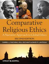 Comparative Religious Ethics: A Narrative Approach to Global Ethics, Edition 2