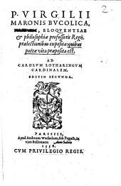 P. Virgilii Maronis Bucolica, P. Rami, eloquentiae & philosophiae professoris Regij, praelectionibus exposita: quibus poëtae vita praeposita est. ..