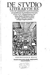 De studio literarum recte et commode instituendo, ad invictissimum & potentissimum Principem Franciscum, Regem Franciae: Gulielmo Budaeo Parisiensi ... auctore