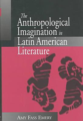 The Anthropological Imagination in Latin American Literature PDF