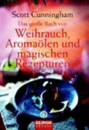 Das gro  e Buch von Weihrauch  Aroma  len und magischen Rezepturen PDF