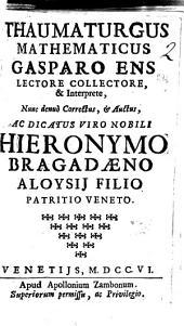 Thaumaturgus mathematicus Gasparo Ens lectore collectore, & interprete, ..