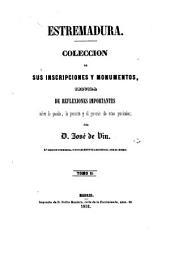 Estremadura: Coleccion de sus inscripciones y monumentos, seguida de reflexiones importantes sobre lo pasado, lo presente y el provenir de estas provincias. II