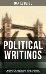 Daniel Defoe: Political Writings (Including The True-Born Englishman, An Essay upon Projects, The Complete English Tradesman & The Biography of the Author)