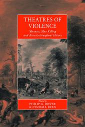 Theatres of Violence: Massacre, Mass Killing, and Atrocity Throughout History