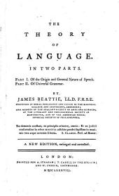 The Theory of Language: Part I. Of the Origin and General Nature of Speech. Part II. Of Universal Grammar