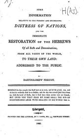 Some Information Relative to the Present and Encreasing Distress of Nations, and the Immediate Restoration of the Hebrews of All Sects and Denominations from All Parts of the World to Their Own Land: Addressed to the Public