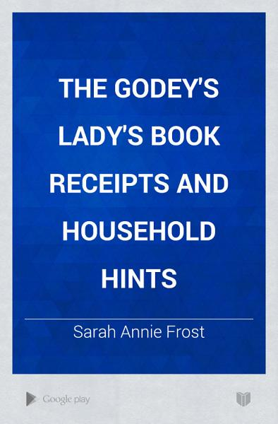 Download The Godey s Lady s Book Receipts and Household Hints Book