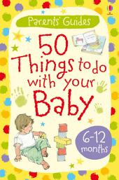 50 Things to Do with Your Baby: 6-12 months: For tablet devices