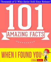 When I Found You - 101 Amazing Facts You Didn't Know: Fun Facts & Trivia Tidbits