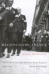 Reconciling France Against Democracy: The Croix de Feu and the Parti Social Fran�ais, 1927-1945