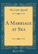 A Marriage at Sea  Classic Reprint  PDF