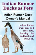 Indian Runner Ducks as Pets. Indian Runner Duck Pros and Cons, Care, Housing, Diet and Health All Included.