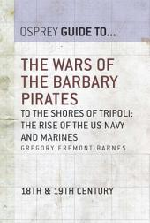 The Wars of the Barbary Pirates: To the shores of Tripoli - the rise of the US Navy and Marines