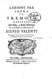 Lezioni tre sopra il tremoto dedicate all'emo, e rmo principe il signor cardinale Silvio Valenti camarlengo di S. Chiesa, e segretario di Stato