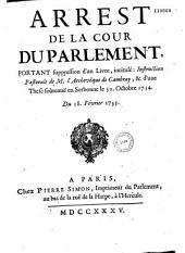 Arrest de la Cour du Parlement, portant suppression d'un livre, intitulé : Instruction pastorale de M. l'archevêque de Cambray, & d'une these soûtenuë en Sorbonne le 30. octobre 1734. Du 18. février 1735