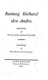 Konung Richard den Andre ... Öfversättning af J. T. Thomander