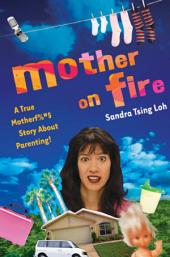 Mother on Fire: A True Motherf%#$@ Story About Parenting!