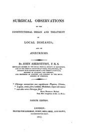 Surgical Observations on the Constitutional Origin and Treatment of Local Diseases and on Aneurisms