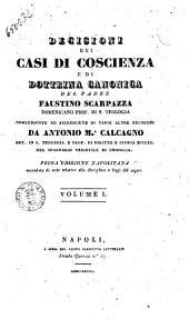 Decisioni dei casi di coscienza e di dottrina canonica del padre Faustino Scarpazza domenicano prof. di s. teologia compendiate ed accresciute di varie altre decisioni da Antonio M.a Calcagno ... Volume 1. [-13.]: Volume 1