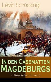 In den Casematten Magdeburgs (Historischer Roman) - Vollständige Ausgabe: Die Geschichte aus den Wirren des Siebenjährigen Krieges