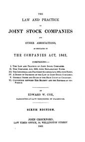 The Law and Practice of Joint Stock Companies and Other Associations, as Regulated by the Companies Act, 1862 ...