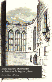 Some Account of Domestic Architecture in England, from Richard II. to Henry VIII.: With Numerous Illustrations of Existing Remains from Original Drawings, Volume 2