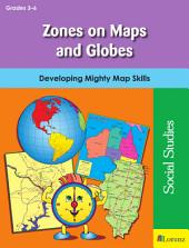Zones on Maps and Globes: Developing Mighty Map Skills