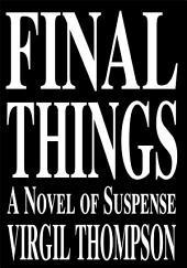 Final Things: A Novel of Suspense