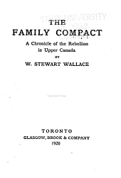 The Family Compact: A Chronicle of the Rebellion in Upper Canada