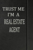 Trust Me I'm a Real Estate Agent: Weekly Planner Calendar Yearly 365 Notebook 120 Pages 6x9