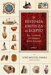 La historia empieza en Egipto: Eso ya existía en tiempos de los faraones