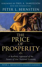 The Price of Prosperity: A Realistic Appraisal of the Future of Our National Economy (Peter L. Bernstein's Finance Classics)