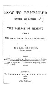 How to remember sermons and lectures; or, the Science of Memory adapted to the sanctuary and lecture-hall