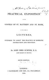A Practical Exposition of the Gospels of St. Matthew and St. Mark: In the Form of Lectures, Intended to Assist the Practice of Domestic Instruction and Devotion