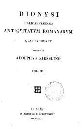 Dionysi Halicarnasensis Antiquitatum romanarum quae supersunt: Volume 3