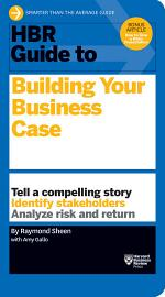 HBR Guide to Building Your Business Case (HBR Guide Series)