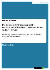 """Die Position der Bundesrepublik Deutschland während der """"Krise des leeren Stuhls"""" 1965/66: Entstehung, Ausbruch und Lösung der Krise in der EWG aus deutscher Perspektive"""