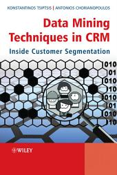 Data Mining Techniques in CRM: Inside Customer Segmentation, Edition 2