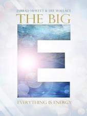 The Big E: Everything is Energy