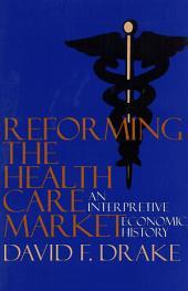 Reforming the Health Care Market: An Interpretive Economic History