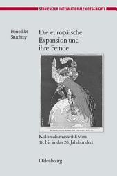 Die europäische Expansion und ihre Feinde: Kolonialismuskritik vom 18. bis in das 20. Jahrhundert