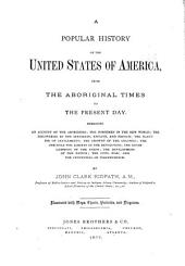 A Popular History of the United States of America: From the Aboriginal Times to the Present Day