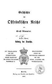 Geschichte des Ostfränkischen Reichs: Ludwig der Deutsche ; [1], Band 1,Ausgabe 1