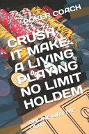 Crush It Make a Living Playing No Limit Holdem