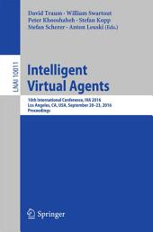 Intelligent Virtual Agents: 16th International Conference, IVA 2016, Los Angeles, CA, USA, September 20–23, 2016, Proceedings